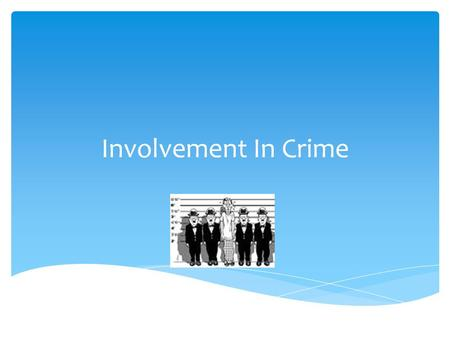 Involvement In Crime.  Many Crimes are not the work of a single person  Legal terms for the different participants  They have different charges brought.