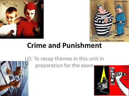 Crime and Punishment LO: To recap themes in this unit in preparation for the exam.