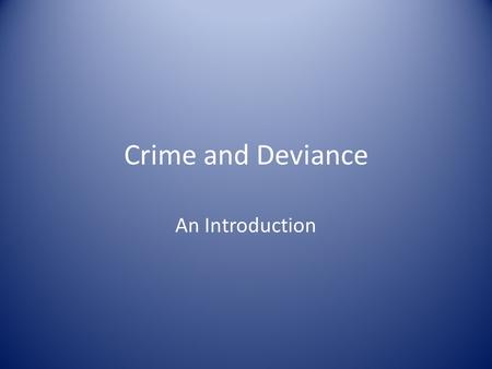 Crime and Deviance An Introduction. What's the difference? Crime is normally seen as behaviour that breaks the formal, written laws of a society This.