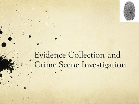 Evidence Collection and Crime Scene Investigation.