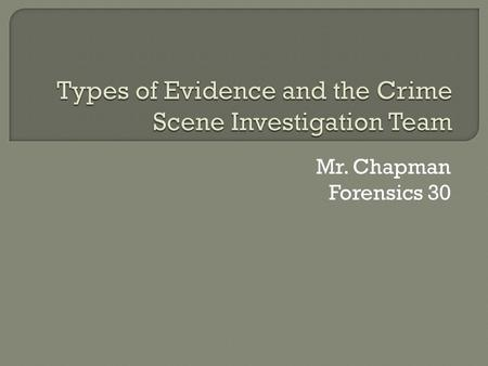 Mr. Chapman Forensics 30.  Direct Evidence – includes firsthand observations such as eyewitness accounts or police dashboard video cameras.  Direct.