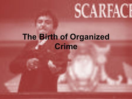 The Birth of Organized Crime. Immigration and Prohibition: 1920's 18 th Amendment gave organized crime an opportunity to make a name for themselves by.