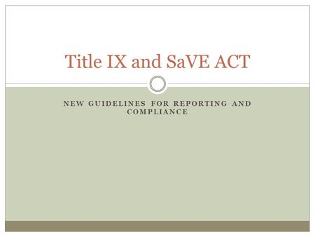 NEW GUIDELINES FOR REPORTING AND COMPLIANCE Title IX and SaVE ACT.