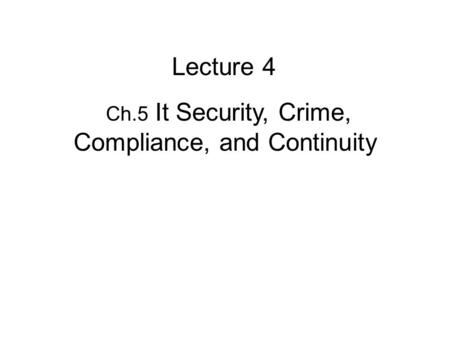 Ch.5 It Security, Crime, Compliance, and Continuity