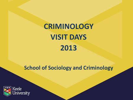 CRIMINOLOGY VISIT DAYS 2013 School of Sociology and Criminology.