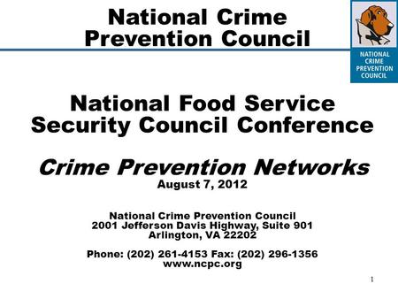 1 National Food Service Security Council Conference Crime Prevention Networks August 7, 2012 National Crime Prevention Council 2001 Jefferson Davis Highway,