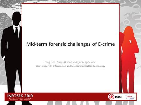 Mid-term forensic challenges of E-crime mag.oec. Sasa Aksentijevic,univ.spec.oec. court expert in information and telecommunication technology.