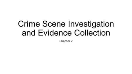 Crime Scene Investigation and Evidence Collection