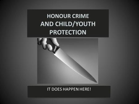 HONOUR CRIME AND CHILD/YOUTH PROTECTION IT DOES HAPPEN HERE!