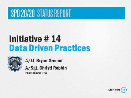 Initiative # 14 Data Driven Practices A/Lt Bryan Grenon A/Sgt. Christi Robbin Position and Title Start Here.