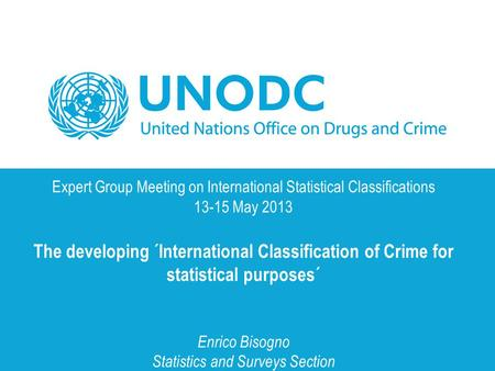 Expert Group Meeting on International Statistical Classifications 13-15 May 2013 The developing ´International Classification of Crime for statistical.