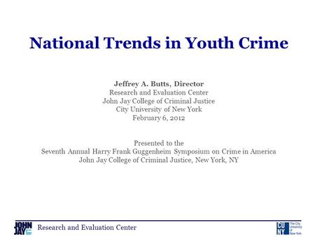 Research and Evaluation Center National Trends in Youth Crime Jeffrey A. Butts, Director Research and Evaluation Center John Jay College of Criminal Justice.