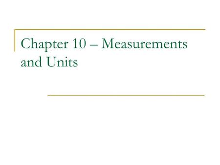 Chapter 10 – Measurements and Units. 10.1 – U.S. Customary Units.