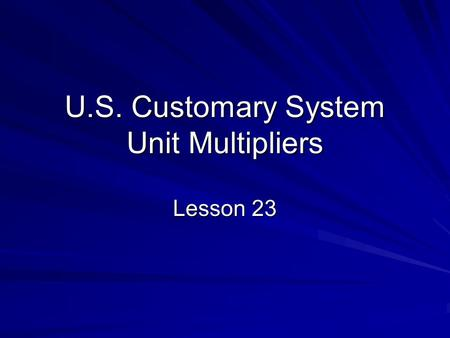 U.S. Customary System Unit Multipliers Lesson 23.