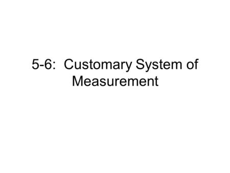 5-6: Customary System of Measurement. Problem of The Day 1)The height of a person on a scale drawing is 4.5 in. The scale is 1:16. What is the actual.