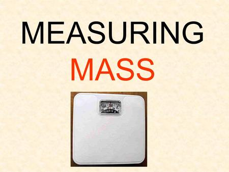 MEASURING MASS. Customary Customary is a system of measurement we use here in the US. Most of the rest of the world uses the Metric system.
