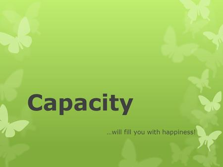 Capacity …will fill you with happiness!. Volume vs. Capacity?  Volume is the amount of space that a 3-dimensional object takes up.  Capacity is the.