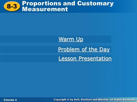 8-3 Proportions and Customary Measurement Course 1 Warm Up Warm Up Lesson Presentation Lesson Presentation Problem of the Day Problem of the Day.
