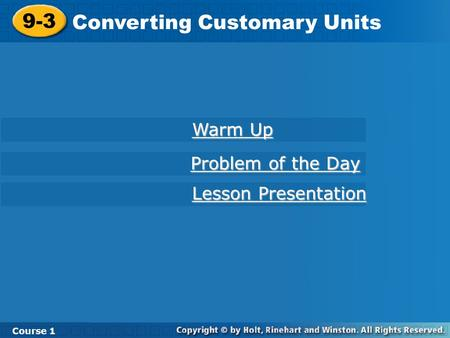 9-3 Converting Customary Units Course 1 Warm Up Warm Up Lesson Presentation Lesson Presentation Problem of the Day Problem of the Day.