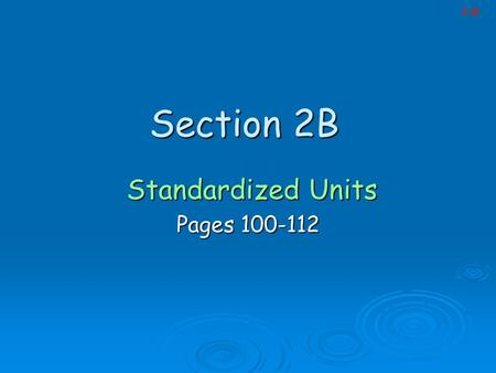 Section 2B Standardized Units Standardized Units Pages 100-112 2-B.