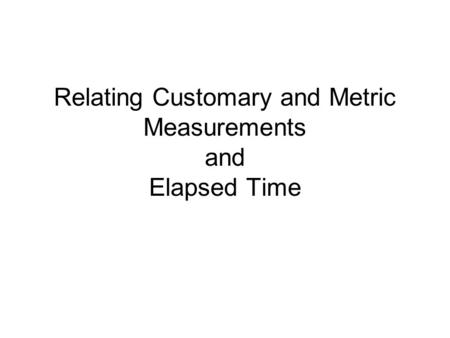 Relating Customary and Metric Measurements and Elapsed Time.