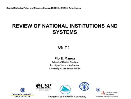 REVIEW OF NATIONAL INSTITUTIONS AND SYSTEMS UNIT 1 Pio E. Manoa School of Marine Studies Faculty of Islands & Oceans University of the South Pacific Coastal.