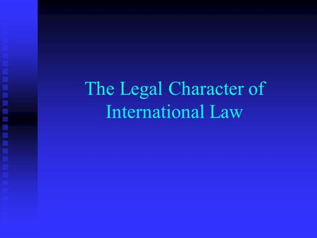 The Legal Character of International Law. International Law Public and private international law Public and private international law Sources of international.
