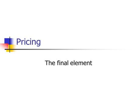 Pricing The final element.