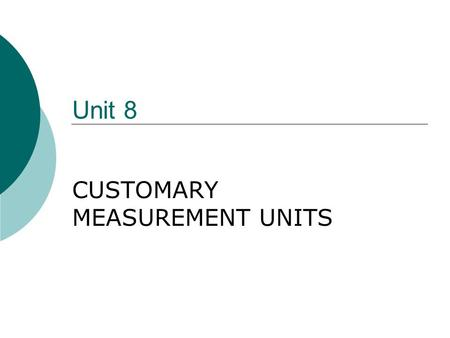 Unit 8 CUSTOMARY MEASUREMENT UNITS. 2 Linear Measurement expresses distance between two points or measurement of lengths Make sure you print the conversion.