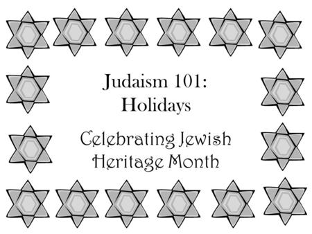 Judaism 101: Holidays Celebrating Jewish Heritage Month.