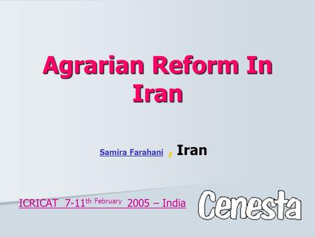 Agrarian Reform In Iran Samira Farahani, Iran ICRICAT 7-11 th February 2005 – India.