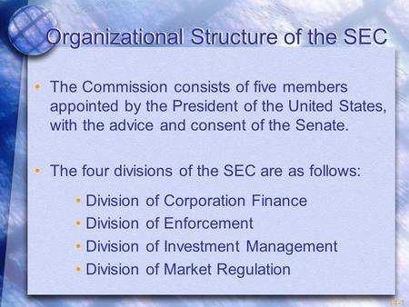 14-1 Organizational Structure of the SEC The Commission consists of five members appointed by the President of the United States, with the advice and consent.