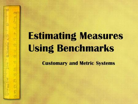 Estimating Measures Using Benchmarks