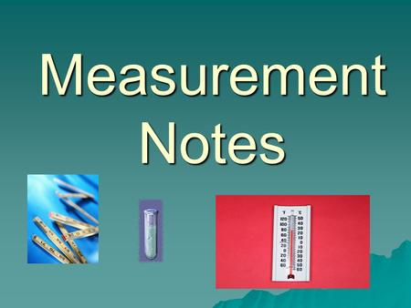 Measurement Notes Metric The whole world uses metric units of measurement!