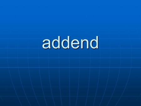 Addend. Numbers that are added 4 + 2 = 6 addend angle.