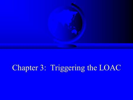 Chapter 3: Triggering the LOAC. Historical Background F Prior to 1949, the laws and customs of war applied to 'war' F War was (and remains) an international.