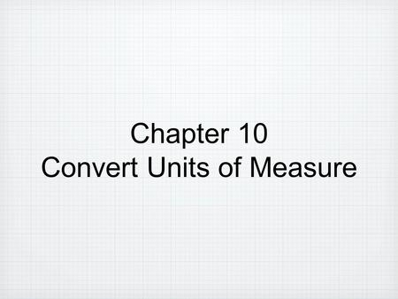 Chapter 10 Convert Units of Measure. Lesson 10-1: Customary Length Date.