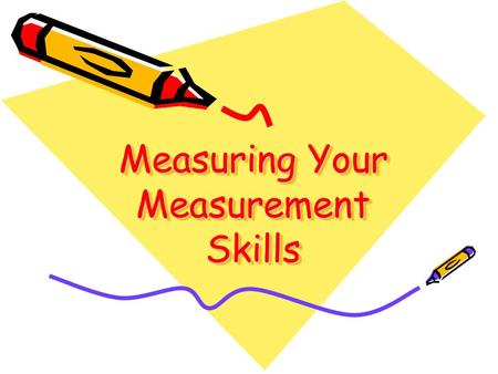 Measuring Your Measurement Skills