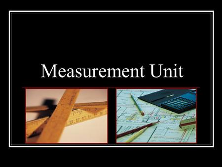 Measurement Unit. Measurement Unit Outline Introduction Standard Units of Measure (1) Fractional Inch Scale (4) Fractional scale graphic organizer How.