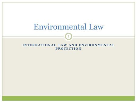 INTERNATIONAL LAW AND ENVIRONMENTAL PROTECTION 1 Environmental Law.