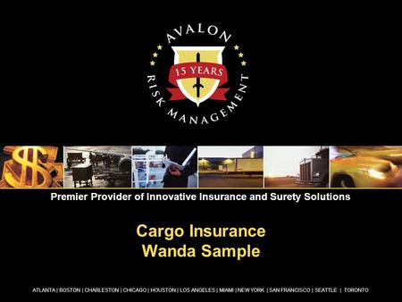 Cargo Insurance Wanda Sample ATLANTA | BOSTON | CHARLESTON | CHICAGO | HOUSTON | LOS ANGELES | MIAMI | NEW YORK | SAN FRANCISCO | SEATTLE | TORONTO Premier.