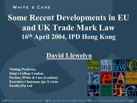  law firm around the world  law firm around the world Some Recent Developments in EU and UK Trade Mark Law 16 th April 2004, IPD Hong Kong David Llewelyn.