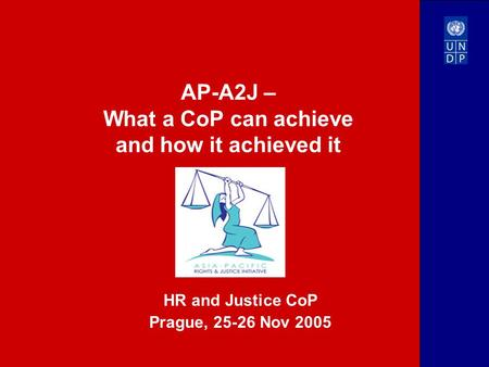 AP-A2J – What a CoP can achieve and how it achieved it HR and Justice CoP Prague, 25-26 Nov 2005.