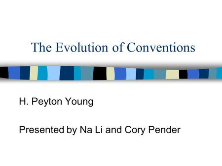 The Evolution of Conventions H. Peyton Young Presented by Na Li and Cory Pender.