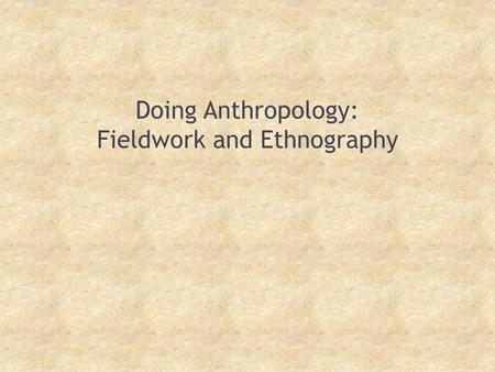 Doing Anthropology: Fieldwork and Ethnography. Digital Ethnography The use of digital technologies (audio and visual) for the collection, analysis, and.