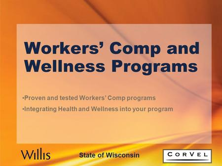 Workers' Comp and Wellness Programs Proven and tested Workers' Comp programs Integrating Health and Wellness into your program State of Wisconsin.