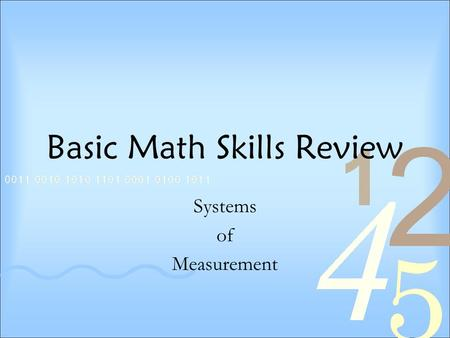 Basic Math Skills Review Systems of Measurement. American Measures This system of feet, yards, etcetera goes by many different names. A few examples: