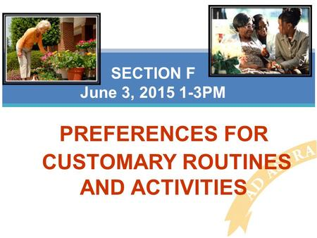 PREFERENCES FOR CUSTOMARY ROUTINES AND ACTIVITIES SECTION F June 3, 2015 1-3PM.