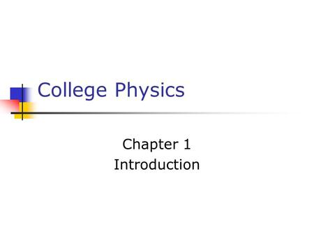 College Physics Chapter 1 Introduction.