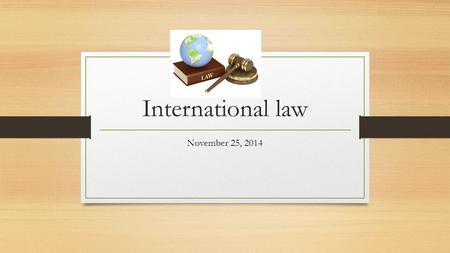International law November 25, 2014. Consists of… traditionally – rules and principles governing the relations between nations nowadays – rules and principles.